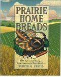 Prairie Home Breads 150 Splendid Recipes from America's Breadbasket
