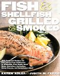 Fish & Shellfish Grilled & Smoked 300 Foolproof Recipes for Everything from Amberjack to Whi...