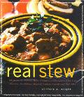 Real Stew 300 Recipes for Authentic Home-Cooked Cassoulet, Gumbo, Chili, Curry, Minestrone, ...