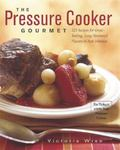 Pressure Cooker Gourmet 225 Recipes for Great-Tasting, Long-Simmered Flavors in Just Minutes