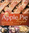 Apple Pie Perfect 100 Delicious and Decidedly Different Recipes for America's Favorite Pie