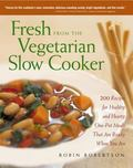 Fresh from the Vegetarian Slow Cooker 200 Recipes for Healthy and Hearty One-Pot Meals That ...