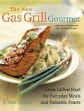 New Gas Grill Gourmet Great Grilled Food For Everyday Meals And Fantastic Feats