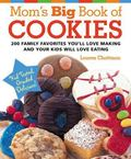 Mom's Big Book of Cookies 200 Family Favorites You'll Love Making And Your Kids Will Love Ea...
