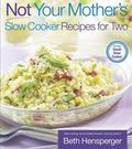 Not Your Mother's Slow Cooker Recipes for Two For the Small Slow Cooker