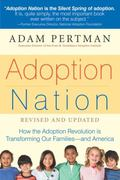 Adoption Nation: How the Adoption Revolution is Transforming Our Families -- and America (No...