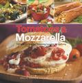 Tomatoes and Mozzarella : 100 Ways to Enjoy This Tantalizing Twosome All Year Long