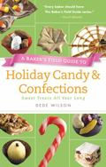 Baker's Field Guide to Holiday Candy : Sweet Treats All Year Long