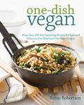 One-Dish Vegan: More than 150 Soul-Satisfying Recipes for Easy and Delicious One-Bowl and On...