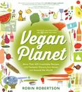 Vegan Planet, Revised Edition : 425 Irresistible Recipes with Fantastic Flavors from Home an...
