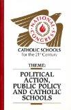 Political Action Public Policy and Catholic Schools (Natl Congress Catholic Schools for the ...