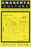 Anarchy and Culture The Aesthetic Politics of Modernism