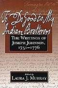 To Do Good to My Indian Brethren The Writings of Joseph Johnson 1751-1776