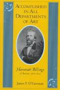 Accomplished in All Departments of Art Hammatt Billings of Boston, 1818-1874