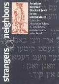 Strangers & Neighbors Relations Between Blacks & Jews in the United States