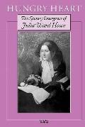 Hungry Heart : The Literary Emergence of Julia Ward Howe
