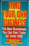Mind Your Own Business: The Best Businesses You Can Start Today for Under $500