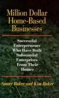Million Dollar Home-Based Businesses: Successful Entrepreneurs Who Have Built Substantial En...