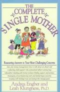 Complete Single Mother: Reassuring Answers to Your Most Challenging Concerns