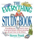 Everything Study Book Everything You Need to Know to Get Great Grades Without Spending All Y...