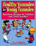 Healthy Yummies for Young Tummies; Nutritious Recipes for Children and Their Families