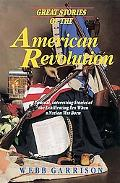 Great Stories of the American Revolution: Unusual, Interesting Stories of the Exhilirating E...