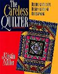 The Careless Quilter: Decide-as-You-Sew, Design-as-You-Go Quiltmaking