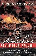 Lincoln's Little War: How His Carefully Crafted Plans Went Astray - Webb B. Garrison - Paper...