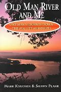 Old Man River and Me: One Man's Journey Down the Mighty Mississippi - Mark A. Knudsen - Pape...