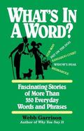 What's In A Word Fascinating Stories Of More Than 350 Everyday Words And Phrases