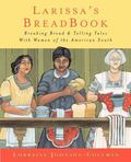 Larissa's Breadbook: Ten Incredible Southern Women and Their Stories of Courage, Adventure, ...