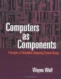 Computers as Components: Principles of Embedded Computing Systems Design (The Morgan Kaufman...