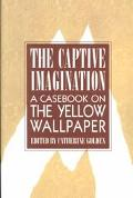 Captive Imagination A Casebook on the Yellow Wallpaper