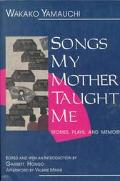 Songs My Mother Taught Me Stories, Plays, and a Memoir