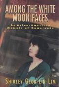 Among the White Moon Faces An Asian-American Memoir of Homelands