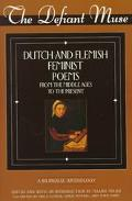 Defiant Muse Dutch and Flemish Feminist Poems  From the Middle Ages to the Present  A Biling...