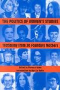 Politics of Women's Studies Testimony from Thirty Founding Mothers