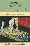 Between Mothers and Daughters Stories Across a Generation