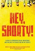 Hey, Shorty! : A Guide to Combating Sexual Harassment and Violence in Schools and on the Str...