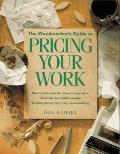 Woodworker's Guide to Pricing Your Work/How to Calculate the Value of Your Time, Materials a...