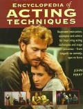 The Encyclopedia of Acting Techniques: Illustrated Instruction, Examples and Advice for Impr...