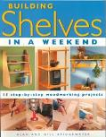 Building Shelves in a Weekend 15 Step-By-Step Woodworking Projects