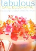 Fabulous Cake Decorating Step-By-Step Instruction for Beautiful Results