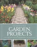 Complete Book of Garden Projects A Step-By-Step Guide to Creating and Maintaining Your Outdo...