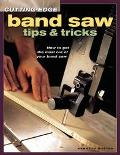 Cutting-Edge Band Saw Tips & Tricks How to Get the Most Out of Your Band Saw