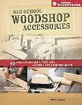 Old-school Woodshop Accessories 40 Tried & True Jigs Fixtures & Tool Storage Projects