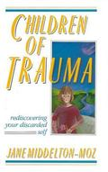 Children of Trauma Rediscovering Your Discarded Self