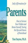 Daily Affirmation for Parents How to Nurture Your Children and Renew Yourself During the Ups...