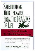 Safeguarding Your Teenager from the Dragons of Life A Parent's Guide to the Adolescent Years