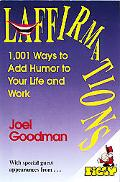 Laffirmations 1,001 Ways to Add Humor to Your Life and Work